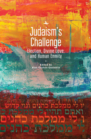 Judaism's Challenge: Election, Divine Love, and Human Enmity